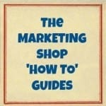 """The Marketing Shop """"How To"""" Guides"""